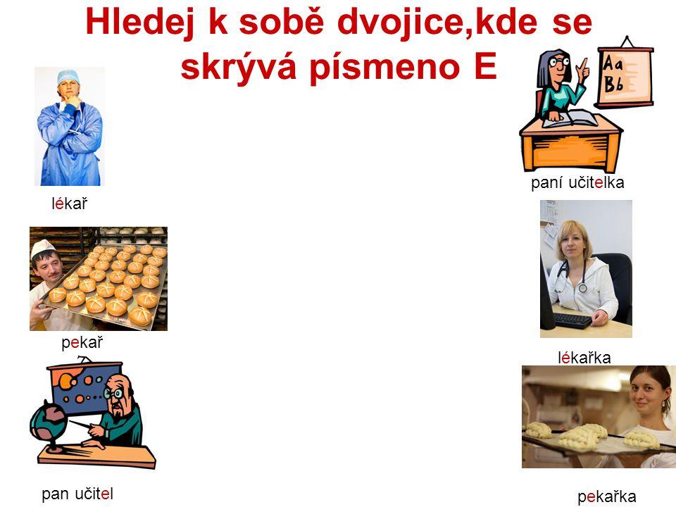 Hledej k sobě dvojice,kde se skrývá písmeno E lékař pekař pan učitel paní učitelka pekařka lékařka