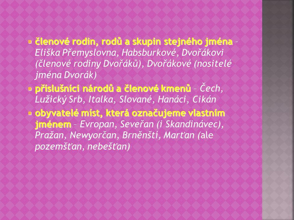  členové rodin, rodů a skupin stejného jména  členové rodin, rodů a skupin stejného jména – Eliška Přemyslovna, Habsburkové, Dvořákovi (členové rodi