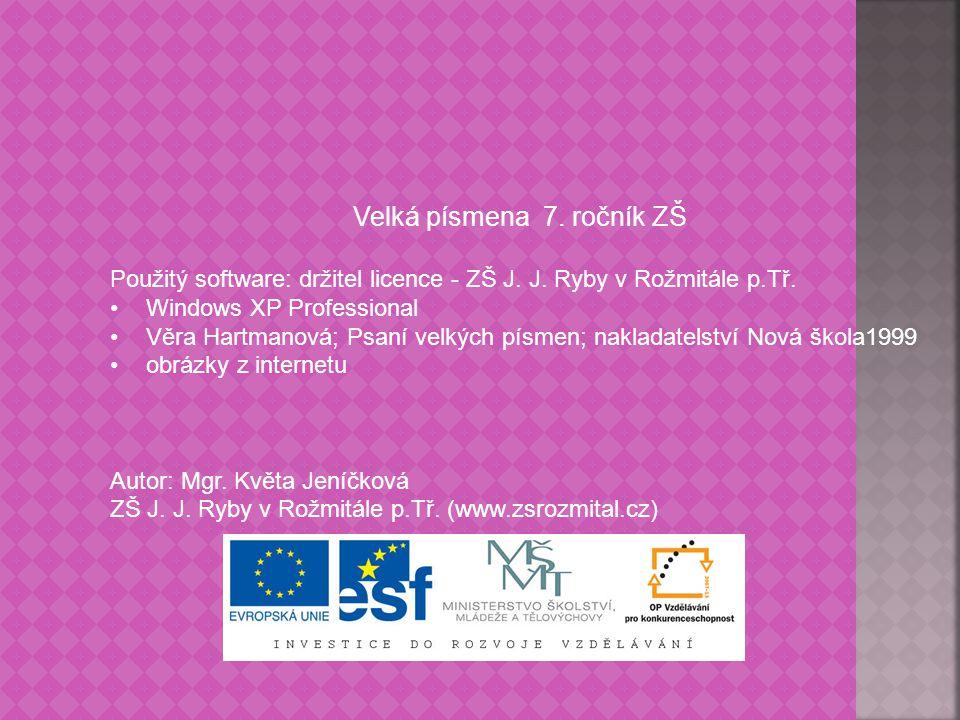 Velká písmena 7. ročník ZŠ Použitý software: držitel licence - ZŠ J. J. Ryby v Rožmitále p.Tř. Windows XP Professional Věra Hartmanová; Psaní velkých