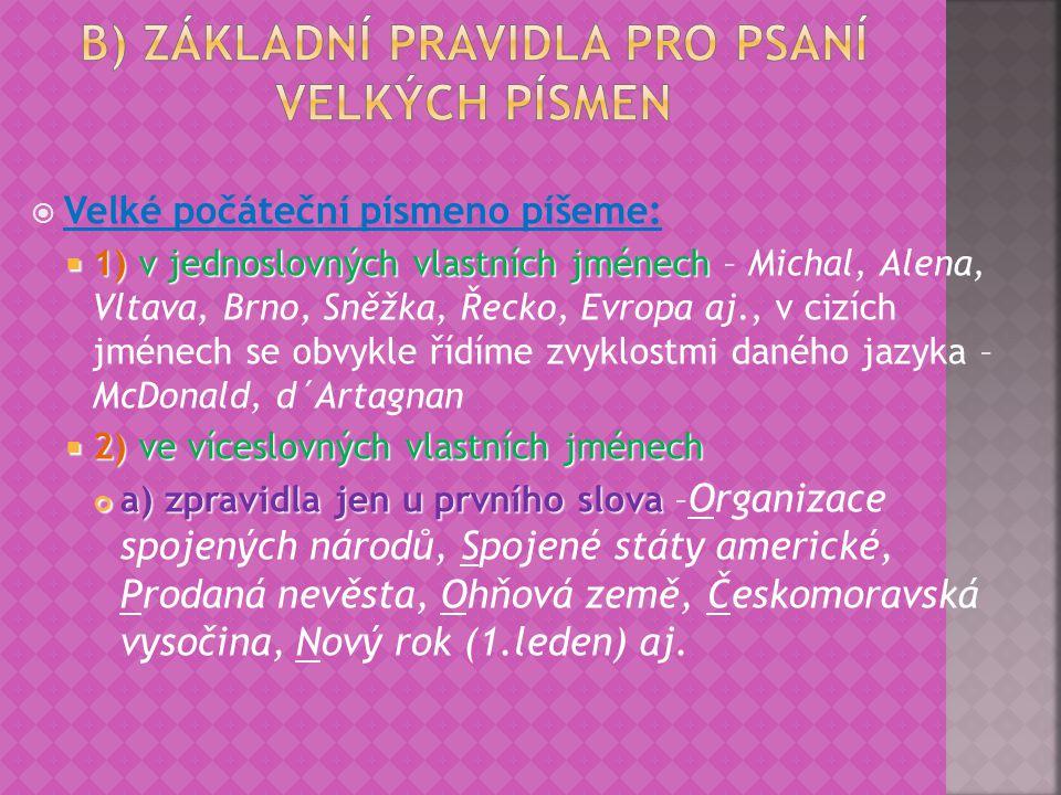  Velké počáteční písmeno píšeme:  1) v jednoslovných vlastních jménech  1) v jednoslovných vlastních jménech – Michal, Alena, Vltava, Brno, Sněžka,
