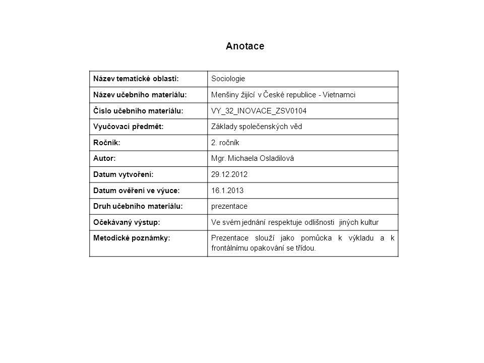 Anotace Název tematické oblasti: Sociologie Název učebního materiálu: Menšiny žijící v České republice - Vietnamci Číslo učebního materiálu: VY_32_INO
