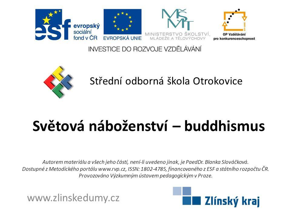 Světová náboženství – buddhismus Střední odborná škola Otrokovice www.zlinskedumy.cz Autorem materiálu a všech jeho částí, není-li uvedeno jinak, je P