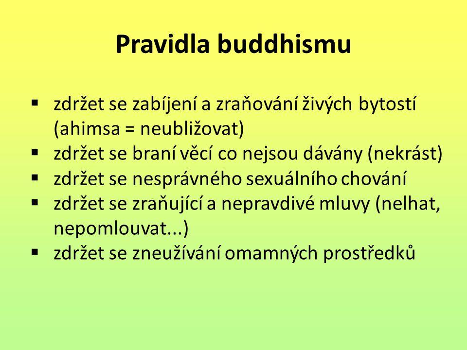 Pravidla buddhismu  zdržet se zabíjení a zraňování živých bytostí (ahimsa = neubližovat)  zdržet se braní věcí co nejsou dávány (nekrást)  zdržet s