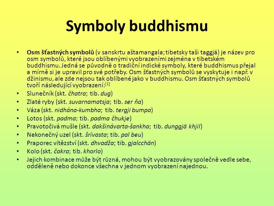 Symboly buddhismu Osm šťastných symbolů (v sanskrtu aštamangala; tibetsky taši taggjä) je název pro osm symbolů, které jsou oblíbenými vyobrazeními ze