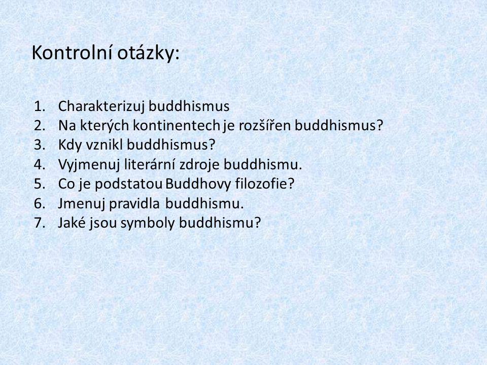 Kontrolní otázky: 1.Charakterizuj buddhismus 2.Na kterých kontinentech je rozšířen buddhismus? 3.Kdy vznikl buddhismus? 4.Vyjmenuj literární zdroje bu