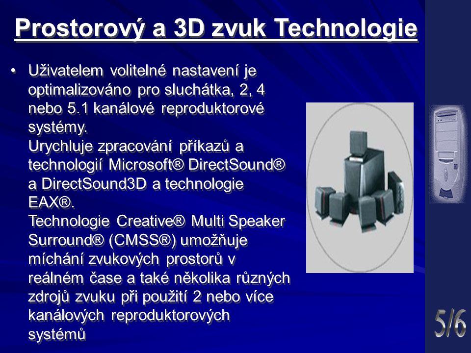 Prostorový a 3D zvuk Technologie Prostorový a 3D zvuk Technologie Uživatelem volitelné nastavení je optimalizováno pro sluchátka, 2, 4 nebo 5.1 kanálové reproduktorové systémy.
