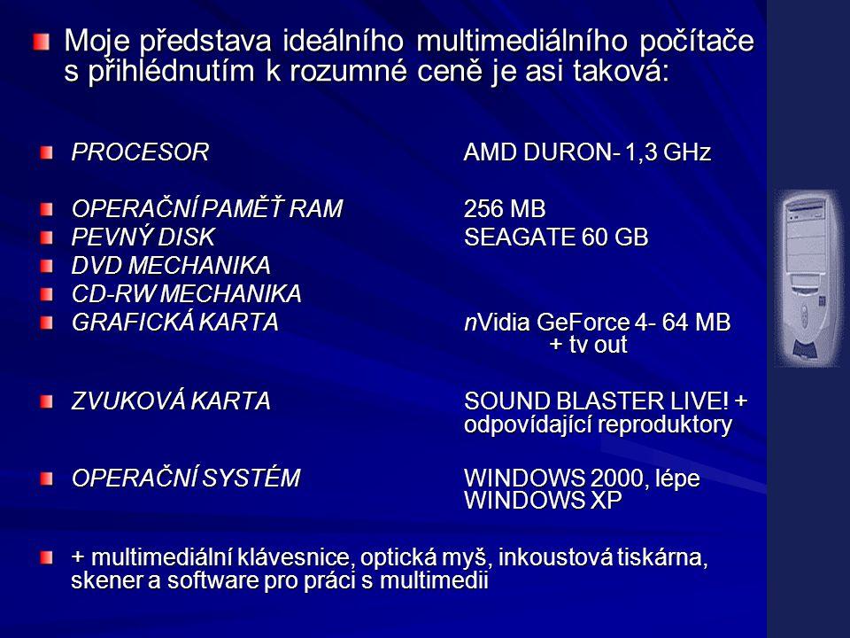 PROCESORAMD DURON- 1,3 GHz OPERAČNÍ PAMĚŤ RAM256 MB PEVNÝ DISKSEAGATE 60 GB DVD MECHANIKA CD-RW MECHANIKA GRAFICKÁ KARTAnVidia GeForce 4- 64 MB + tv out ZVUKOVÁ KARTASOUND BLASTER LIVE.