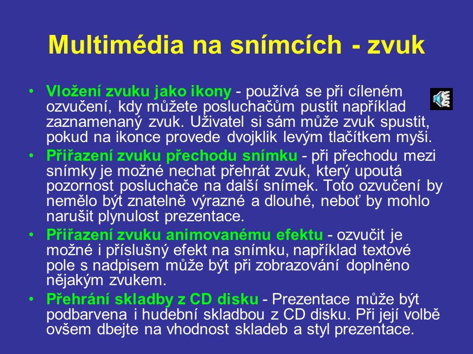 Multimédia na snímcích - zvuk Vložení zvuku jako ikony - používá se při cíleném ozvučení, kdy můžete posluchačům pustit například zaznamenaný zvuk. Už