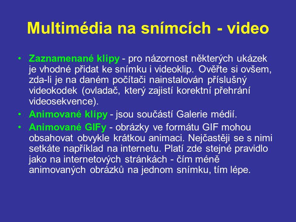 Multimédia na snímcích - video Zaznamenané klipy - pro názornost některých ukázek je vhodné přidat ke snímku i videoklip. Ověřte si ovšem, zda-li je n
