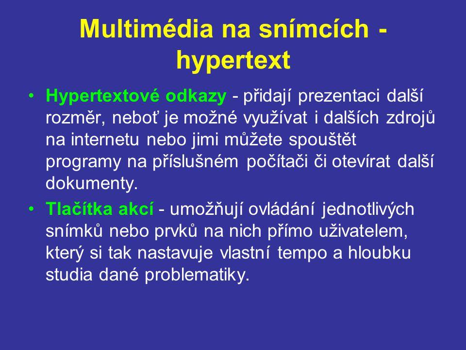 Multimédia na snímcích - hypertext Hypertextové odkazy - přidají prezentaci další rozměr, neboť je možné využívat i dalších zdrojů na internetu nebo jimi můžete spouštět programy na příslušném počítači či otevírat další dokumenty.
