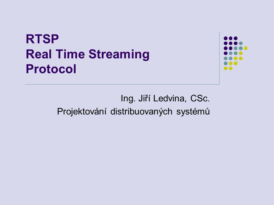 RTSP Real Time Streaming Protocol Ing. Jiří Ledvina, CSc. Projektování distribuovaných systémů