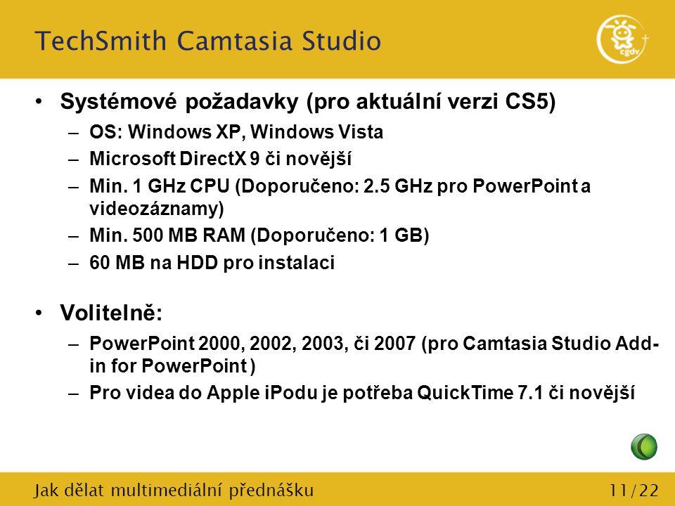 11/22 TechSmith Camtasia Studio Systémové požadavky (pro aktuální verzi CS5) –OS: Windows XP, Windows Vista –Microsoft DirectX 9 či novější –Min. 1 GH