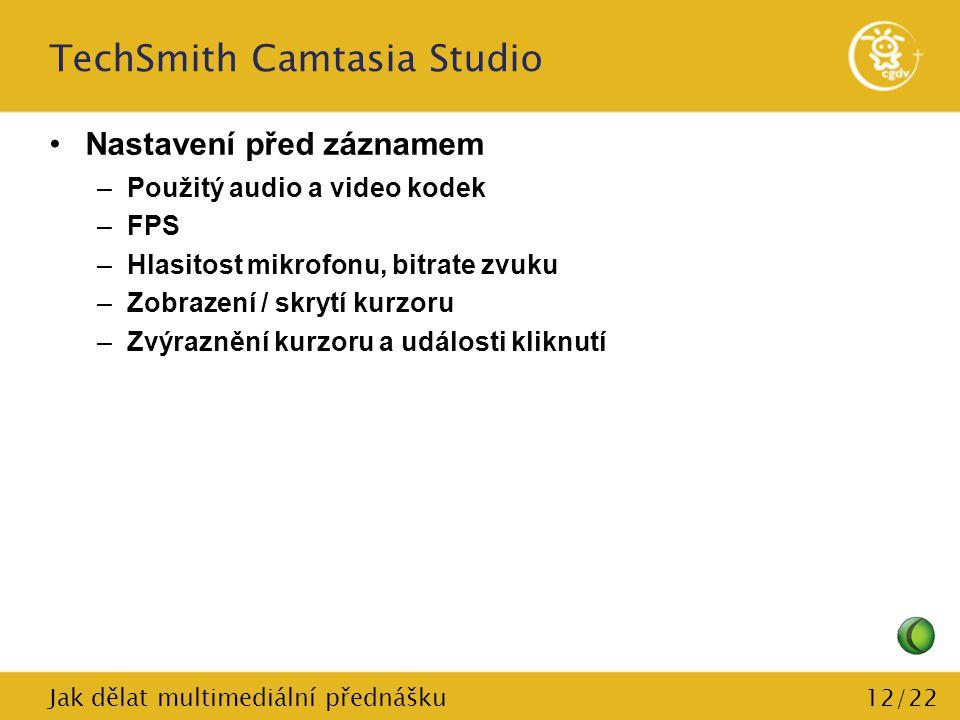 12/22 TechSmith Camtasia Studio Nastavení před záznamem –Použitý audio a video kodek –FPS –Hlasitost mikrofonu, bitrate zvuku –Zobrazení / skrytí kurz