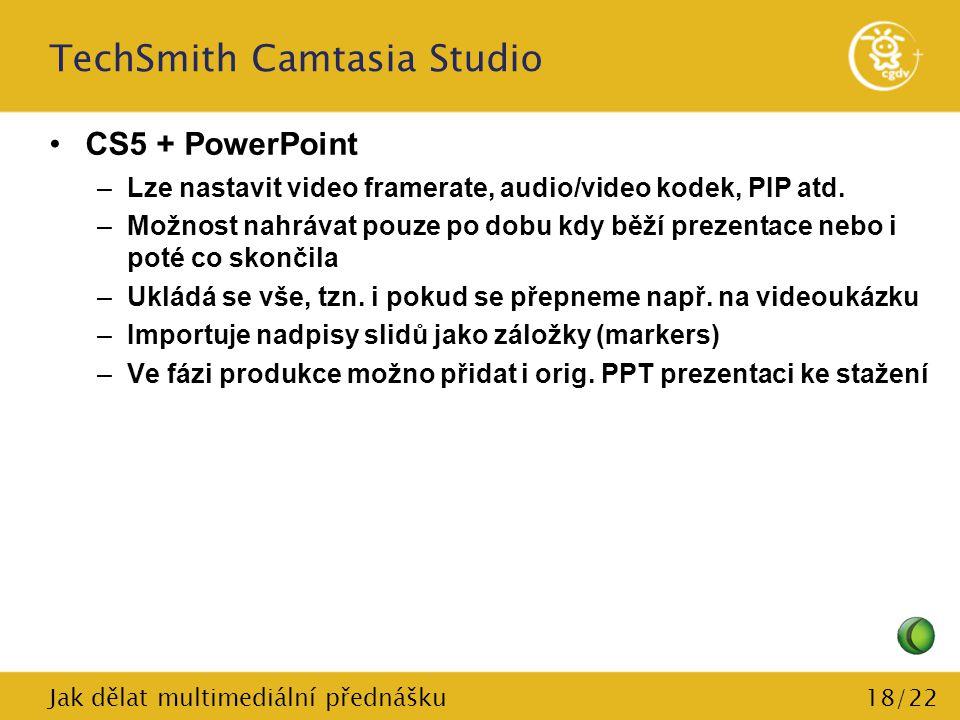 18/22 TechSmith Camtasia Studio CS5 + PowerPoint –Lze nastavit video framerate, audio/video kodek, PIP atd. –Možnost nahrávat pouze po dobu kdy běží p