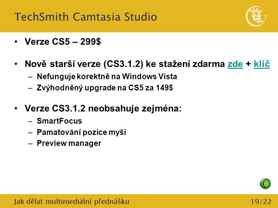 19/22 TechSmith Camtasia Studio Verze CS5 – 299$ Nově starší verze (CS3.1.2) ke stažení zdarma zde + klíčzdeklíč –Nefunguje korektně na Windows Vista