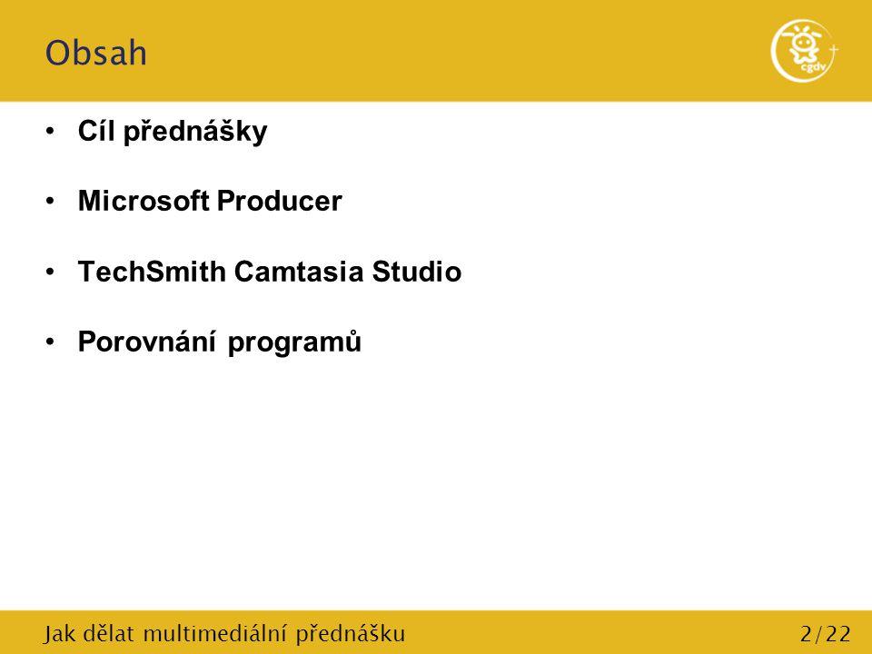 2/22 Obsah Cíl přednášky Microsoft Producer TechSmith Camtasia Studio Porovnání programů Jak dělat multimediální přednášku