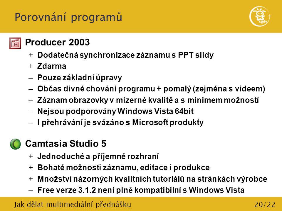 20/22 Porovnání programů Producer 2003 +Dodatečná synchronizace záznamu s PPT slidy +Zdarma –Pouze základní úpravy –Občas divné chování programu + pom