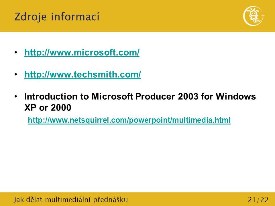 Zdroje informací http://www.microsoft.com/ http://www.techsmith.com/ Introduction to Microsoft Producer 2003 for Windows XP or 2000 http://www.netsqui