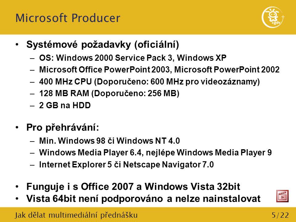 6/22 Microsoft Producer Vytvoření prezentace z existujícího materiálu –Přes průvodce Zvolení layoutu Vyplnění informací o přednášce Import slidů Import videa Volitelně synchronizace