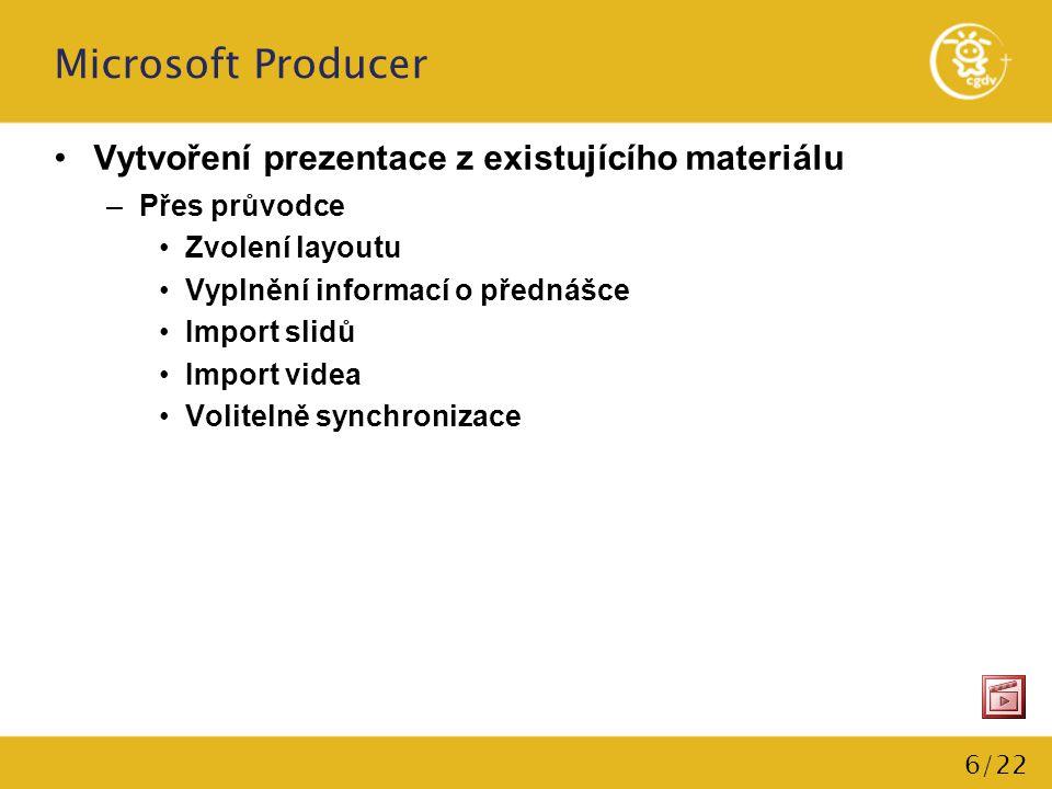 7/22 Microsoft Producer Záznam videa v reálném čase Výběr layoutu Import slidů, audia/videa Capturing –Záznam pouze audia/videa (výběr bitrate, kodeku a velikosti) –Záznam + synchronizace –Snímek z kamery či obrazovky –Záznam obsahu obrazovky