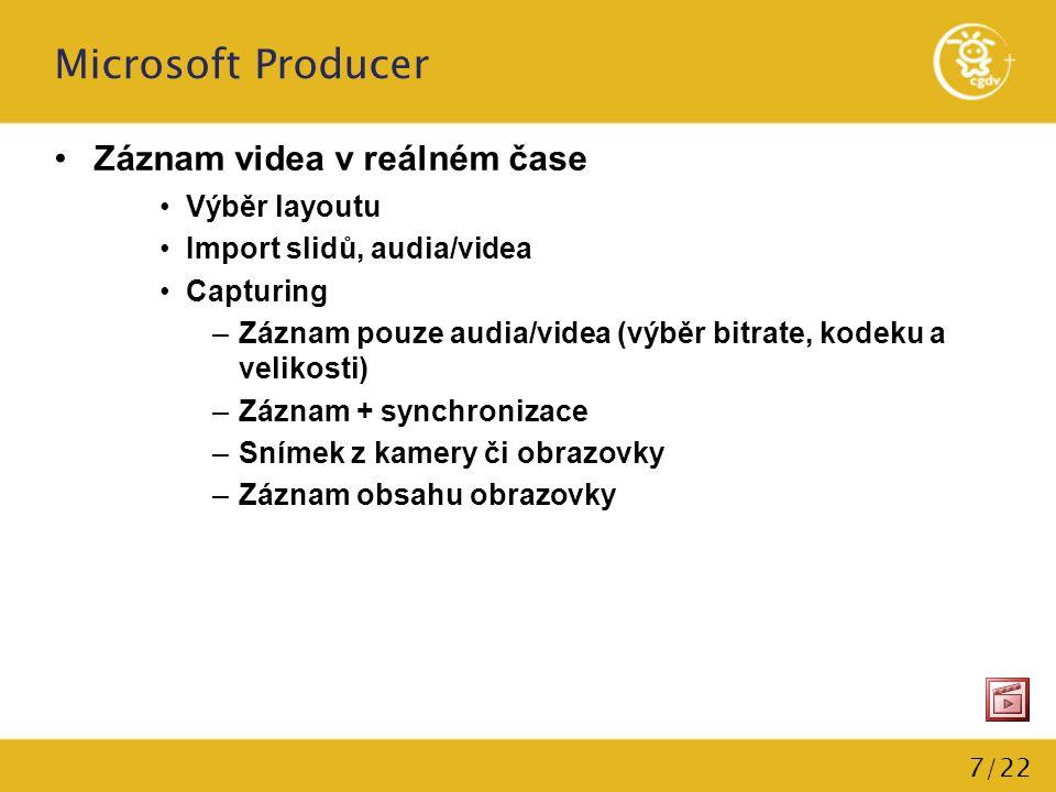 7/22 Microsoft Producer Záznam videa v reálném čase Výběr layoutu Import slidů, audia/videa Capturing –Záznam pouze audia/videa (výběr bitrate, kodeku