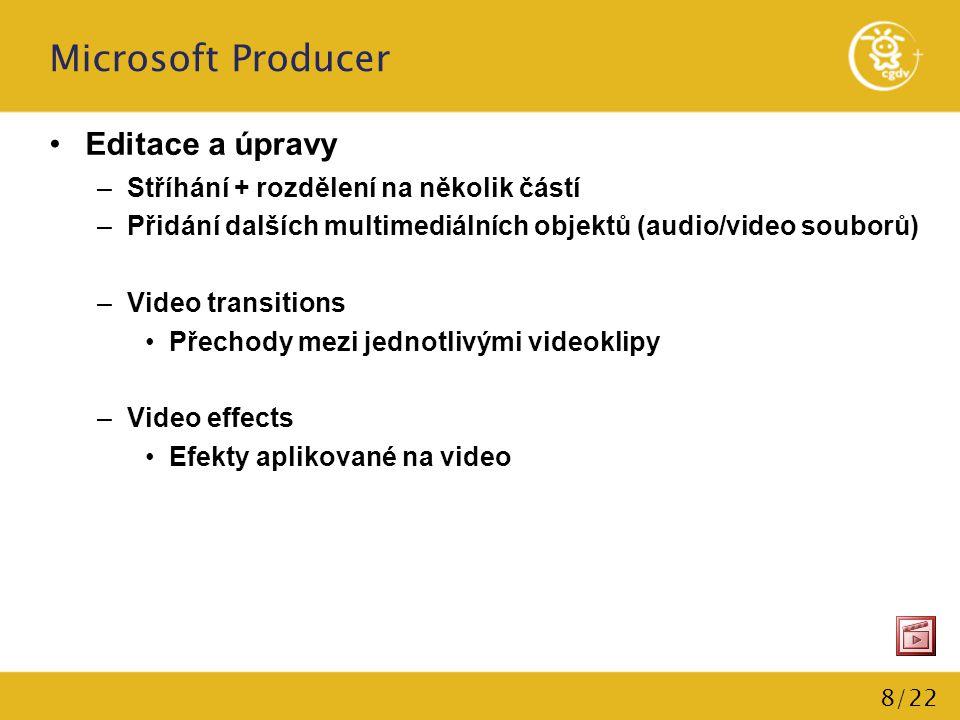 8/22 Microsoft Producer Editace a úpravy –Stříhání + rozdělení na několik částí –Přidání dalších multimediálních objektů (audio/video souborů) –Video