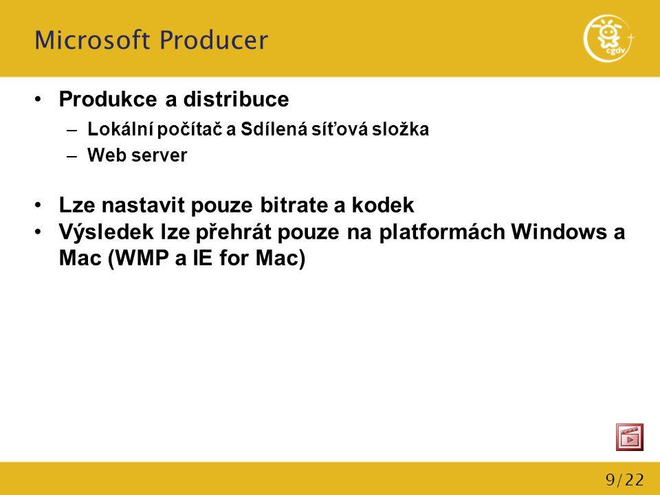 9/22 Microsoft Producer Produkce a distribuce –Lokální počítač a Sdílená síťová složka –Web server Lze nastavit pouze bitrate a kodek Výsledek lze pře