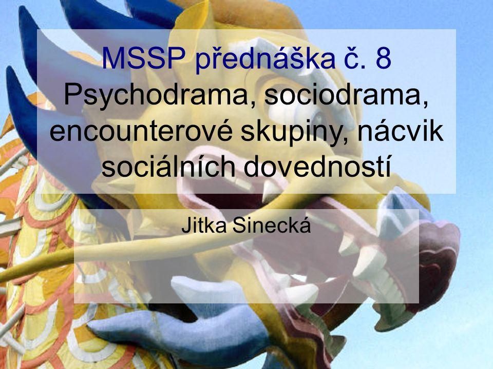 MSSP přednáška č. 8 Psychodrama, sociodrama, encounterové skupiny, nácvik sociálních dovedností Jitka Sinecká