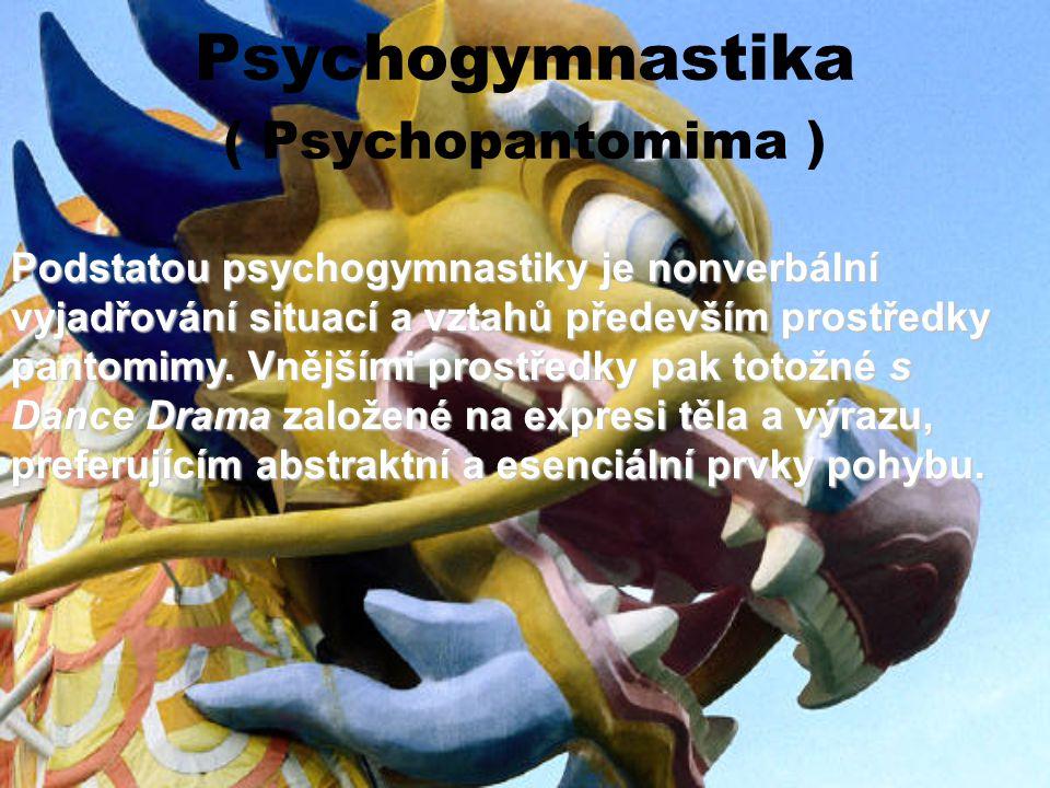 Psychogymnastika ( Psychopantomima ) Podstatou psychogymnastiky je nonverbální vyjadřování situací a vztahů především prostředky pantomimy. Vnějšími p