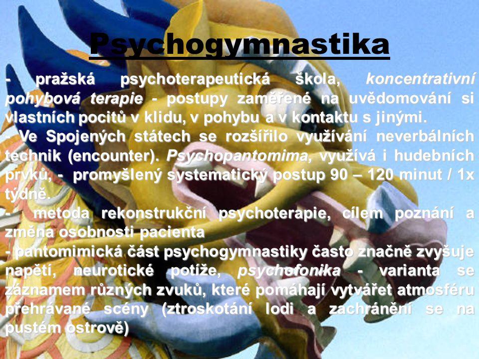 Psychogymnastika - pražská psychoterapeutická škola, koncentrativní pohybová terapie - postupy zaměřené na uvědomování si vlastních pocitů v klidu, v