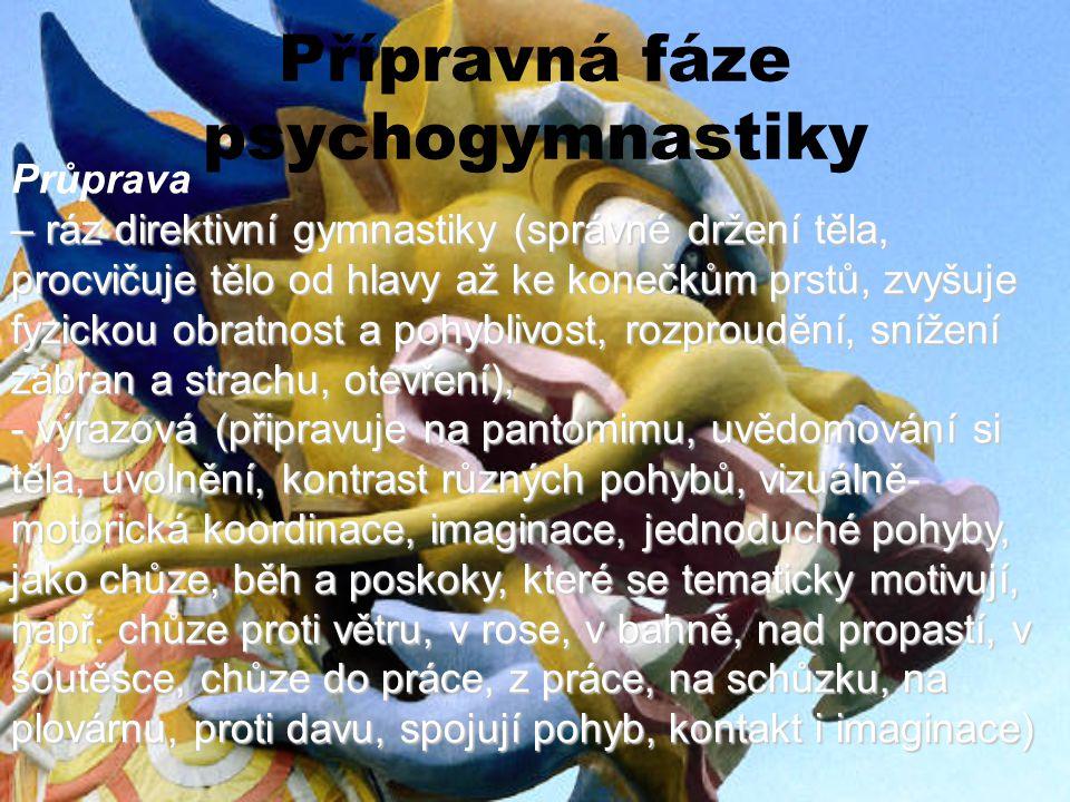 Přípravná fáze psychogymnastiky Průprava – ráz direktivní gymnastiky (správné držení těla, procvičuje tělo od hlavy až ke konečkům prstů, zvyšuje fyzi