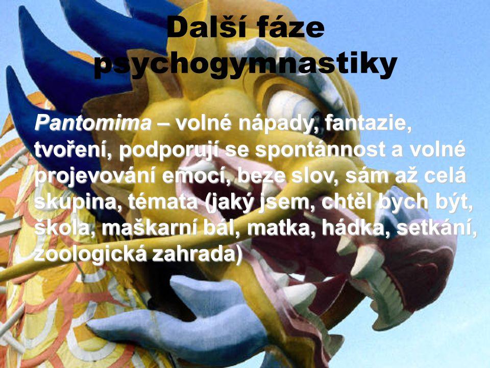 Další fáze psychogymnastiky Pantomima – volné nápady, fantazie, tvoření, podporují se spontánnost a volné projevování emocí, beze slov, sám až celá sk