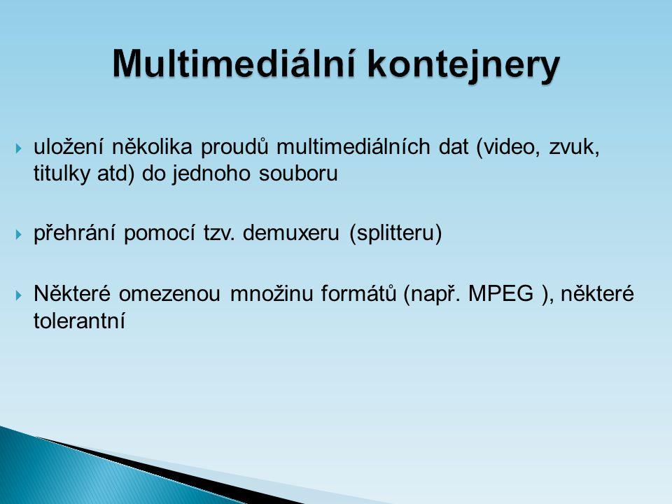 Multimediální kontejnery  uložení několika proudů multimediálních dat (video, zvuk, titulky atd) do jednoho souboru  přehrání pomocí tzv.