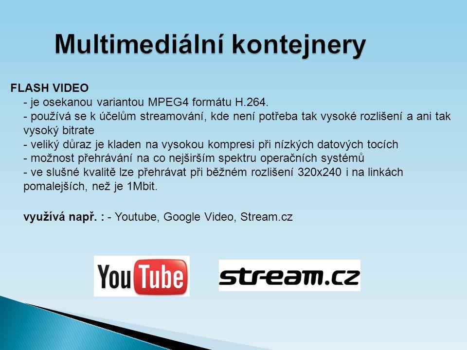 Multimediální kontejnery FLASH VIDEO - je osekanou variantou MPEG4 formátu H.264.