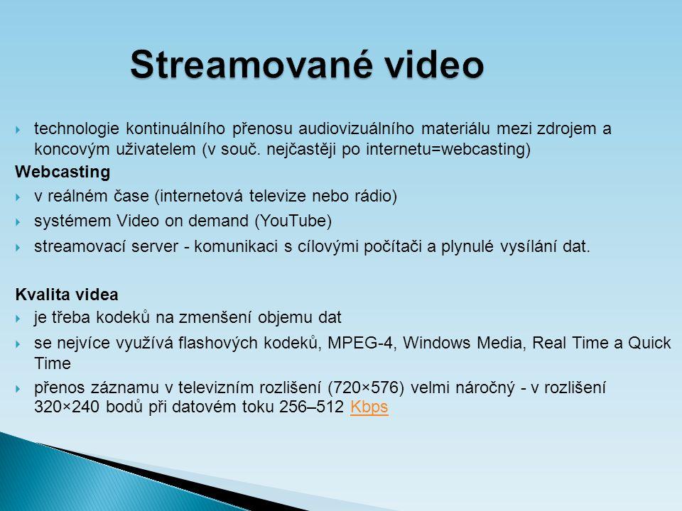 Streamované video  technologie kontinuálního přenosu audiovizuálního materiálu mezi zdrojem a koncovým uživatelem (v souč.