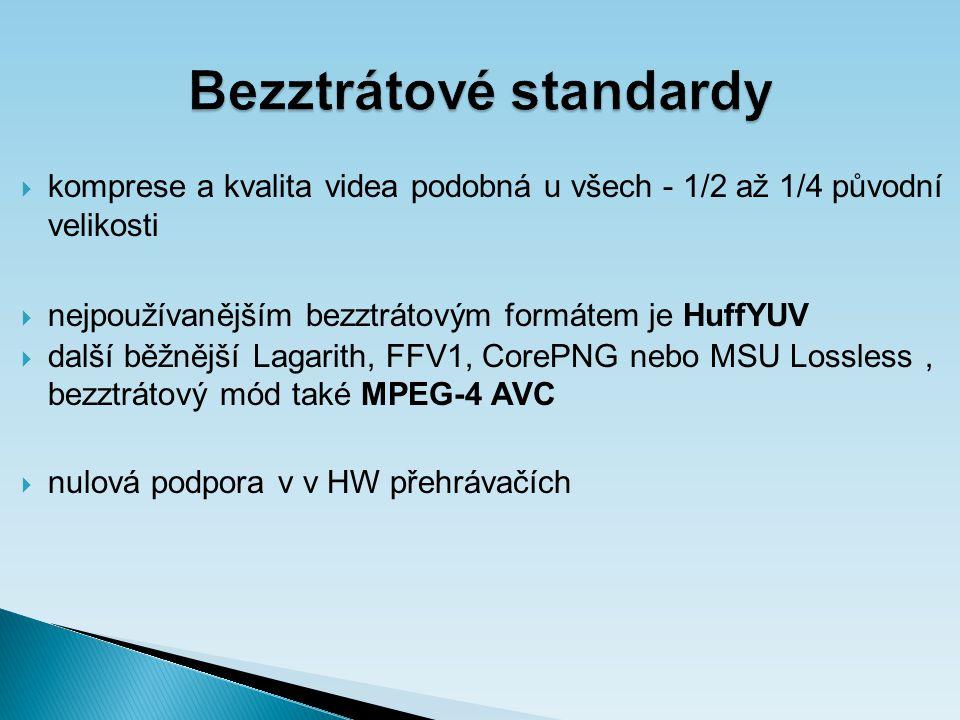 Bezztrátové standardy  komprese a kvalita videa podobná u všech - 1/2 až 1/4 původní velikosti  nejpoužívanějším bezztrátovým formátem je HuffYUV  další běžnější Lagarith, FFV1, CorePNG nebo MSU Lossless, bezztrátový mód také MPEG-4 AVC  nulová podpora v v HW přehrávačích