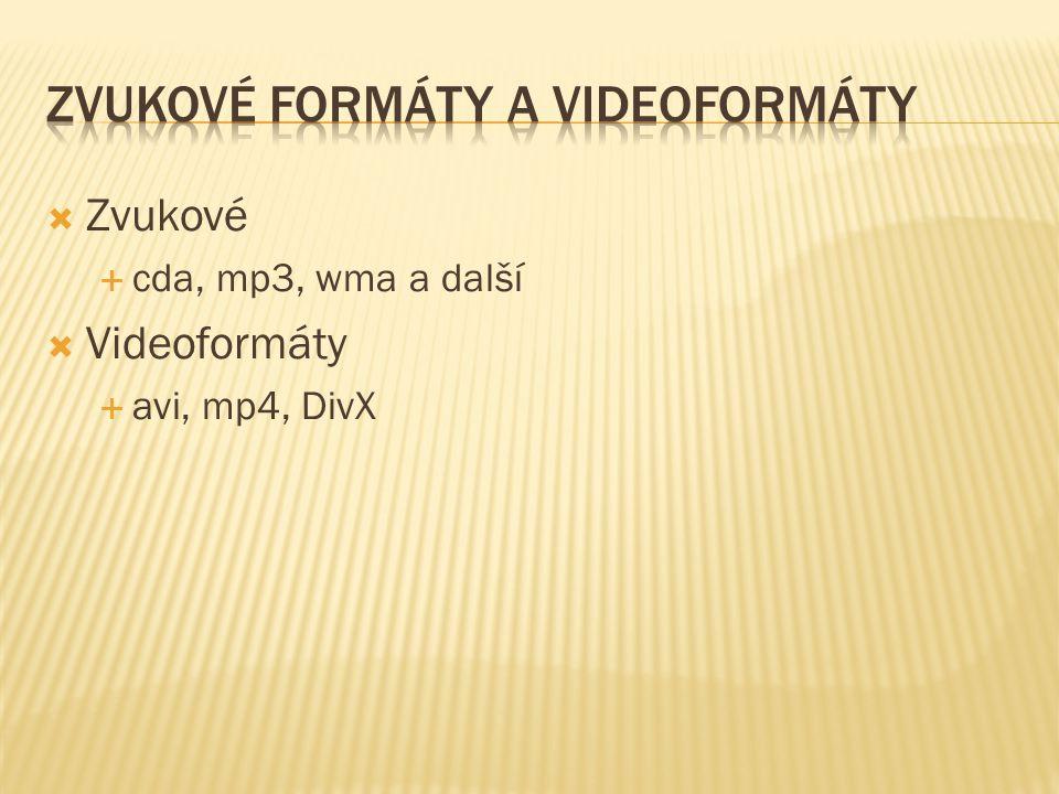 Zvukové  cda, mp3, wma a další  Videoformáty  avi, mp4, DivX