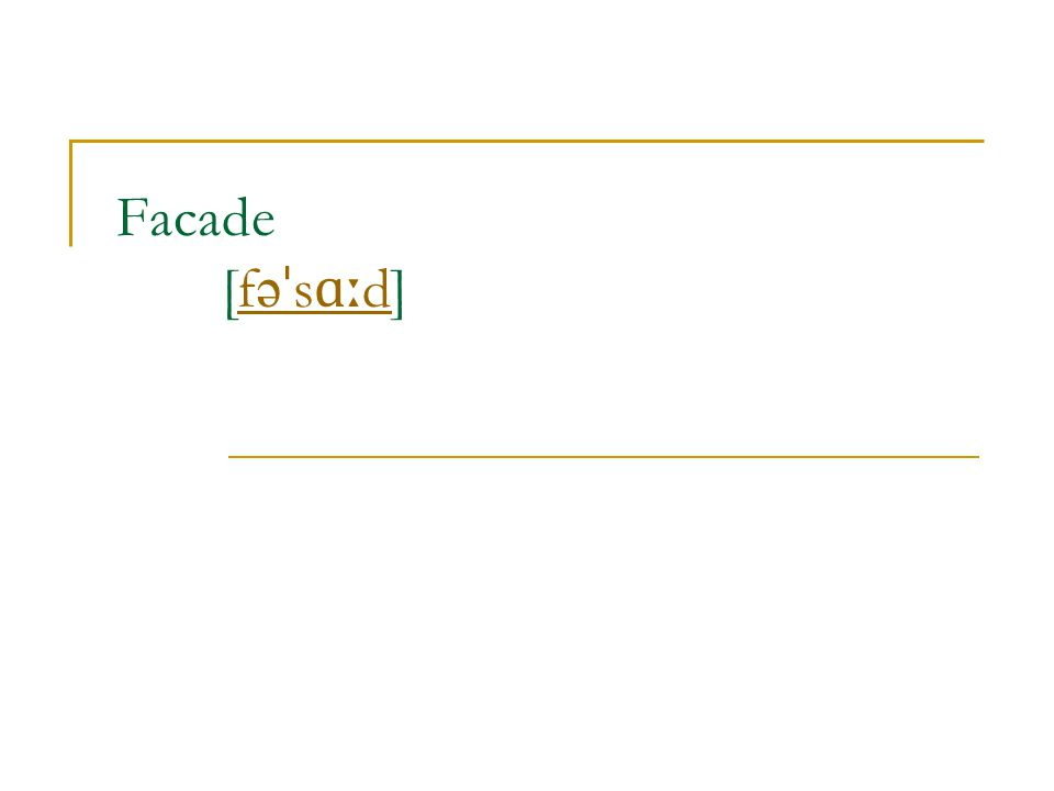 Facade [f ə ˈ s ɑː d]f ə ˈ s ɑː d