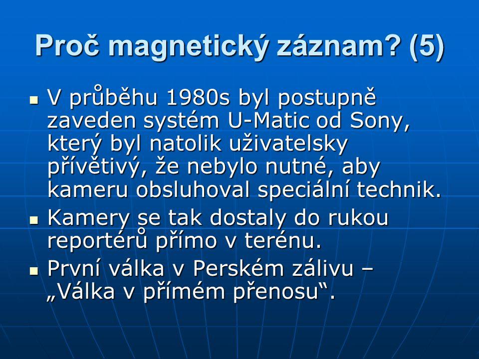 Proč magnetický záznam? (5) V průběhu 1980s byl postupně zaveden systém U-Matic od Sony, který byl natolik uživatelsky přívětivý, že nebylo nutné, aby