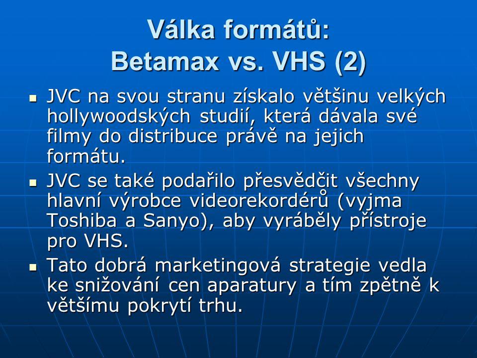 Válka formátů: Betamax vs. VHS (2) JVC na svou stranu získalo většinu velkých hollywoodských studií, která dávala své filmy do distribuce právě na jej