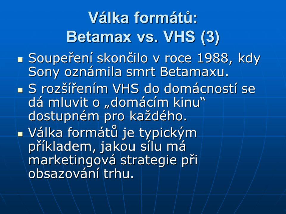 Válka formátů: Betamax vs. VHS (3) Soupeření skončilo v roce 1988, kdy Sony oznámila smrt Betamaxu. Soupeření skončilo v roce 1988, kdy Sony oznámila