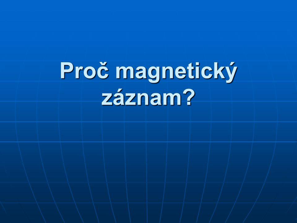 Proč magnetický záznam?