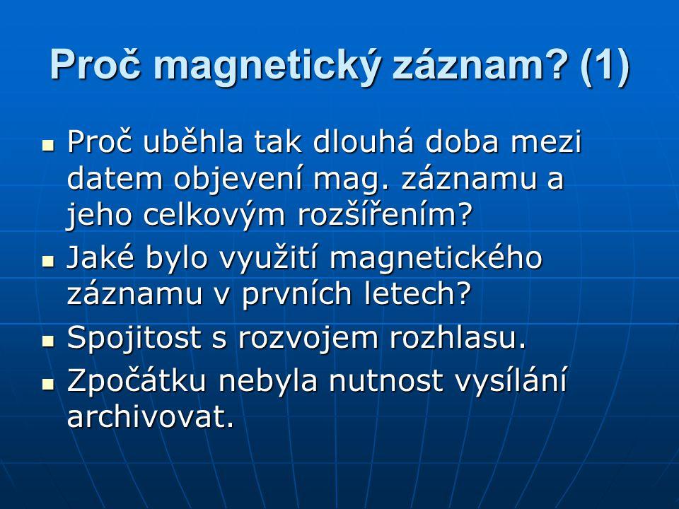 Proč magnetický záznam? (1) Proč uběhla tak dlouhá doba mezi datem objevení mag. záznamu a jeho celkovým rozšířením? Proč uběhla tak dlouhá doba mezi