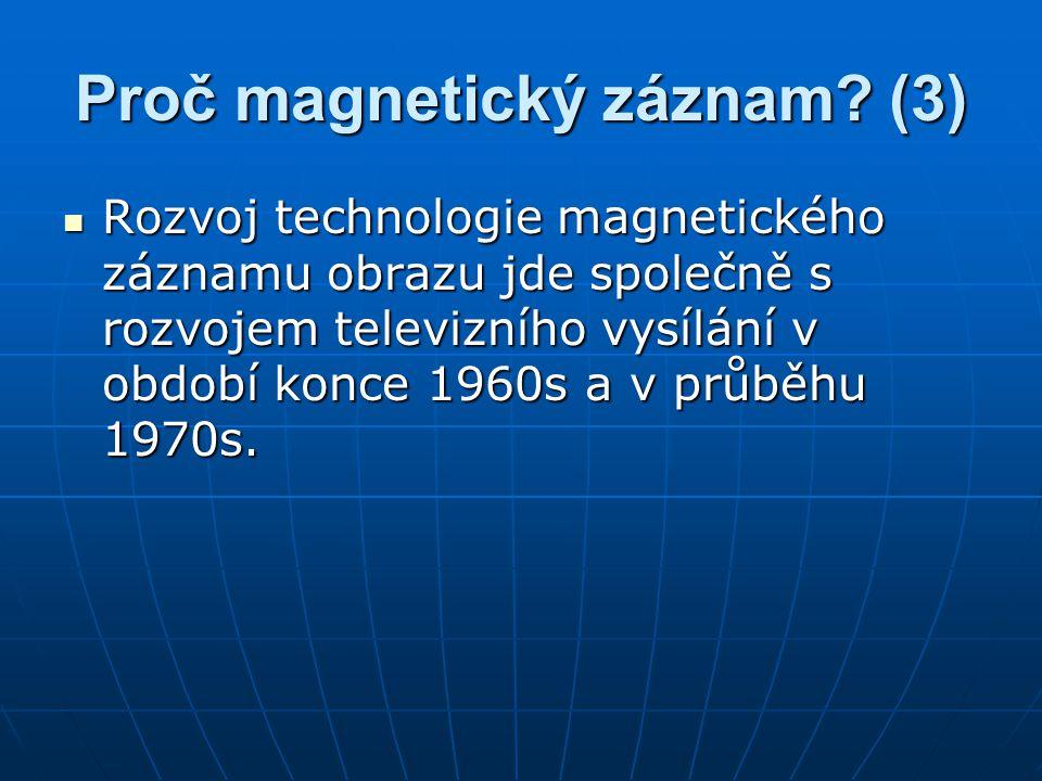 Proč magnetický záznam? (3) Rozvoj technologie magnetického záznamu obrazu jde společně s rozvojem televizního vysílání v období konce 1960s a v průbě
