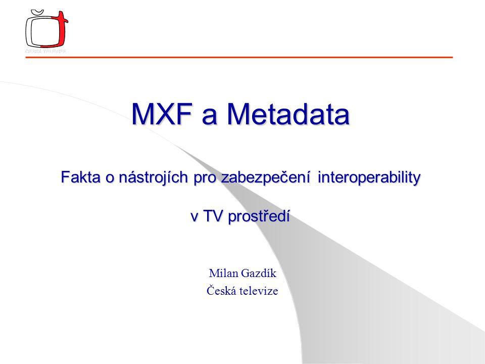 Mikulov 2004: Metadata a MXF12 Metadata v MXF (2) l DMS-1 je Deskriptivní metadatový systém standardizovaný v SMPTE l Není povinný, ale doporučený l Flexibility MXF je možné v oblasti plně využít tehdy, když si uživatel nechá legalizovat svůj DMX – xxx l Platí zásada: nové položky je nutné centrálně zaevidovat l SMPTE Dictionary