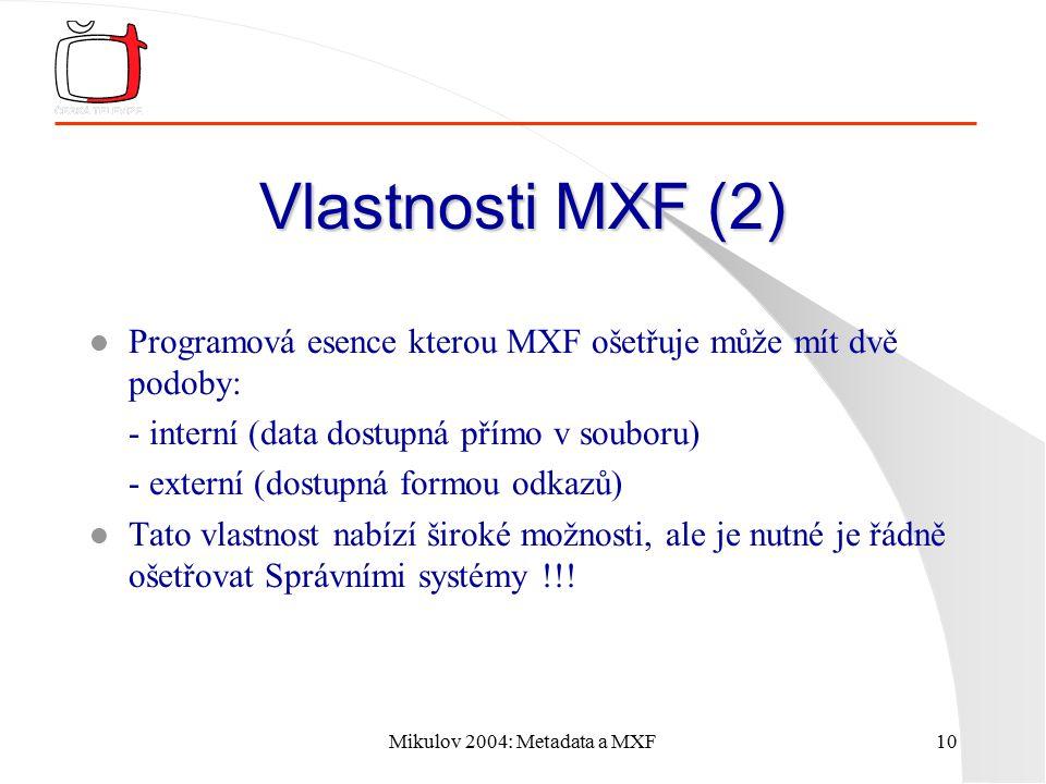 Mikulov 2004: Metadata a MXF10 Vlastnosti MXF (2) l Programová esence kterou MXF ošetřuje může mít dvě podoby: - interní (data dostupná přímo v soubor