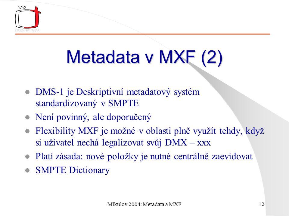 Mikulov 2004: Metadata a MXF12 Metadata v MXF (2) l DMS-1 je Deskriptivní metadatový systém standardizovaný v SMPTE l Není povinný, ale doporučený l F