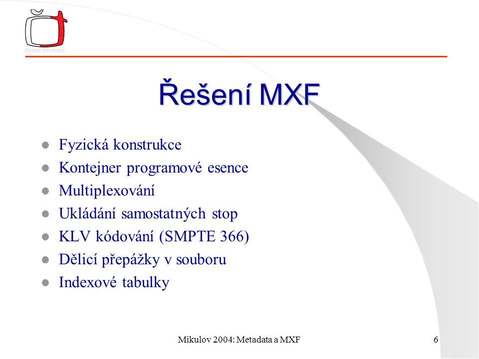 Mikulov 2004: Metadata a MXF6 Řešení MXF l Fyzická konstrukce l Kontejner programové esence l Multiplexování l Ukládání samostatných stop l KLV kódování (SMPTE 366) l Dělicí přepážky v souboru l Indexové tabulky