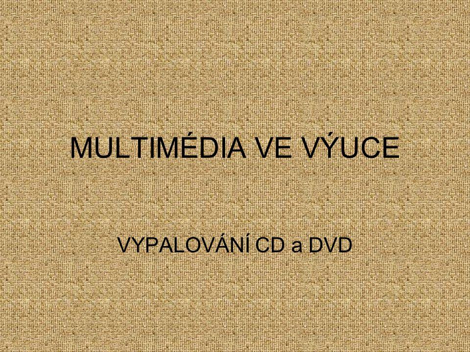 MULTIMÉDIA VE VÝUCE VYPALOVÁNÍ CD a DVD