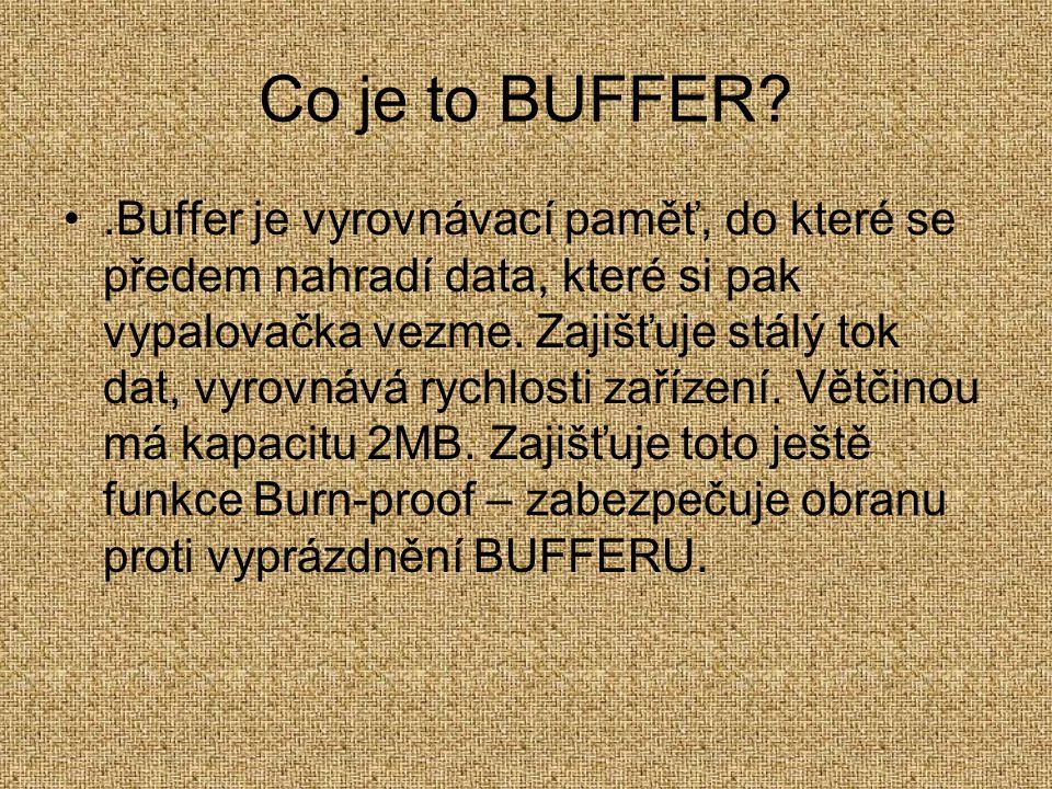 Co je to BUFFER?.Buffer je vyrovnávací paměť, do které se předem nahradí data, které si pak vypalovačka vezme. Zajišťuje stálý tok dat, vyrovnává rych